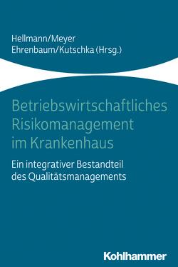 Betriebswirtschaftliches Risikomanagement im Krankenhaus von Ehrenbaum,  Karl, Hellmann,  Wolfgang, Kutschka,  Ingo, Meyer,  Frank