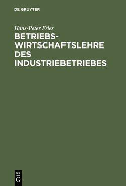 Betriebswirtschaftslehre des Industriebetriebes von Fries,  Hans-Peter