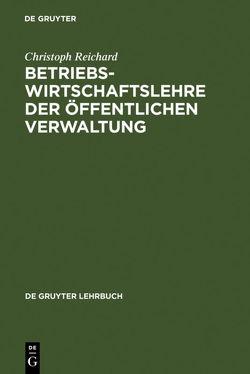 Betriebswirtschaftslehre der öffentlichen Verwaltung von Reichard,  Christoph