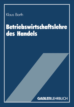 Betriebswirtschaftslehre des Handels von Barth,  Klaus