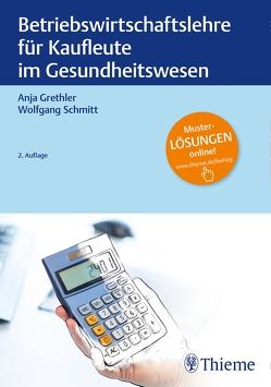 Betriebswirtschaftslehre für Kaufleute im Gesundheitswesen von Grethler,  Anja, Schmitt,  Wolfgang