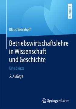 Betriebswirtschaftslehre in Wissenschaft und Geschichte von Brockhoff,  Prof. Dr. Dr. h.c. Klaus