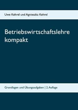 Betriebswirtschaftslehre kompakt von Kehrel,  Agnieszka, Kehrel,  Uwe