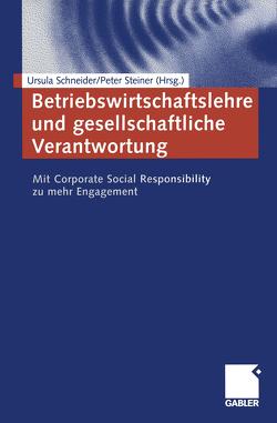 Betriebswirtschaftslehre und gesellschaftliche Verantwortung von Schneider,  Ursula, Steiner,  Peter