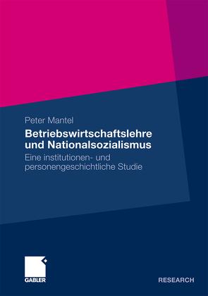 Betriebswirtschaftslehre und Nationalsozialismus von Mantel,  Peter