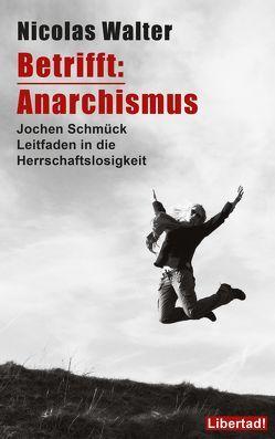 Betrifft: Anarchismus von Schmück,  Jochen, Walter,  Natasha, Walter,  Nicolas