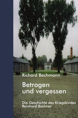 Betrogen und vergessen von Bachmann,  Richard