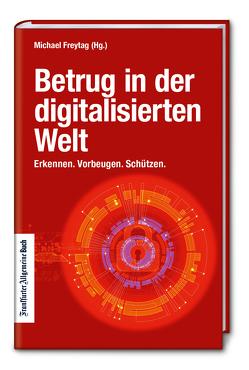Betrug in der digitalisierten Welt: Erkennen. Vorbeugen. Schützen. von Freytag,  Michael
