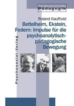 Bettelheim, Ekstein, Federn: Impulse für die psychoanalytisch-pädagogische Bewegung von Federn,  Ernst, Kaufhold,  Roland