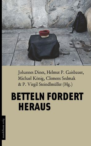 Betteln fordert heraus von Dines,  Johannes, Gaisbauer,  Helmut P., König,  Michael, Sedmak,  Clemens, Steindlmüller,  Virgil