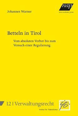 Betteln in Tirol – vom absoluten Verbot bis zum Versuch einer Regulierung. von Warner,  Johannes