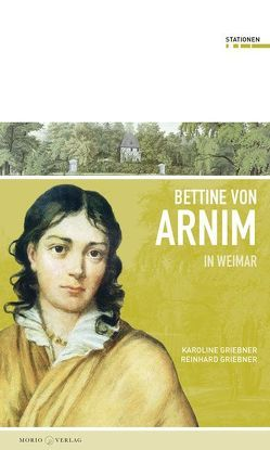 Bettine von Arnim in Weimar von Griebner,  Karoline, Griebner,  Reinhard