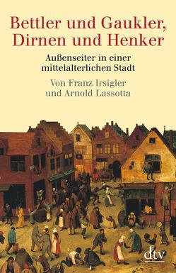 Bettler und Gaukler, Dirnen und Henker von Irsigler,  Franz, Lassotta,  Arnold