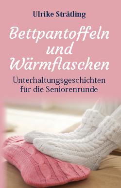 Bettpantoffeln und Wärmflaschen von Strätling,  Ulrike