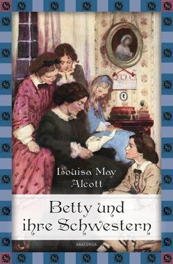 Betty und ihre Schwestern – Gesamtausgabe (Anaconda Kinderbuchklassiker) von Alcott,  Louisa May