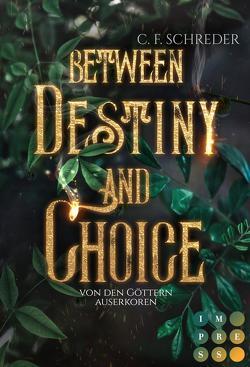 Between Destiny and Choice. Von den Göttern auserkoren von Schreder,  C. F.