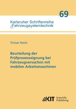 Beurteilung der Prüfprozesseignung bei Fahrzeugversuchen mit mobilen Arbeitsmaschinen von Reich,  Tristan