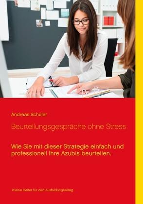 Beurteilungsgespräche ohne Stress von Schüler,  Andreas