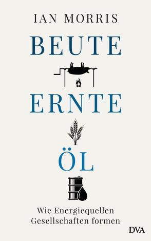 Beute, Ernte, Öl von Morris,  Ian, Neubauer,  Jürgen