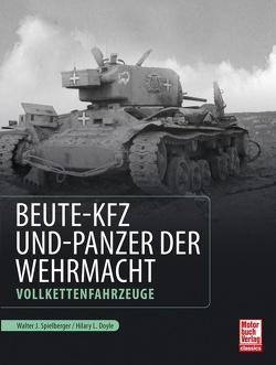 Beute-Kfz und Panzer der Wehrmacht von Doyle,  Hilary Louis, Spielberger,  Walter J.