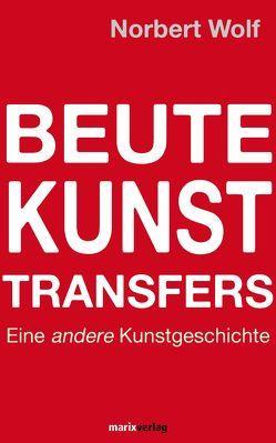 Beute-Kunst-Transfers von Wolf,  Norbert