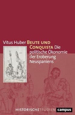 Beute und Conquista von Huber,  Vitus