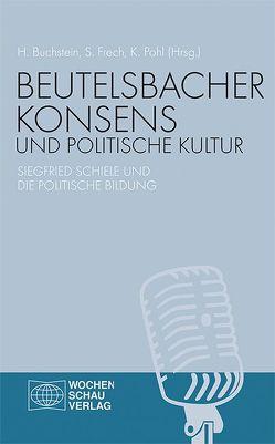 Beutelsbacher Konsens und politische Kultur von Buchstein,  Hubertus, Frech,  Siegfried, Pohl,  Kerstin