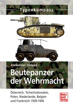 Beutepanzer der Wehrmacht von Lüdeke,  Alexander