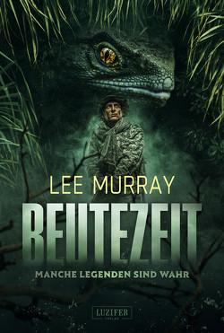 BEUTEZEIT – Manche Legenden sind wahr von Mehler,  Peter, Murray,  Lee