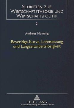 Beveridge-Kurve, Lohnsetzung und Langzeitarbeitslosigkeit von Henning,  Andreas