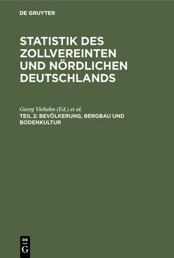 Statistik des zollvereinten und nördlichen Deutschlands / Bevölkerung, Bergbau und Bodenkultur von Dechen,  Heinrich, Viebahn,  Georg