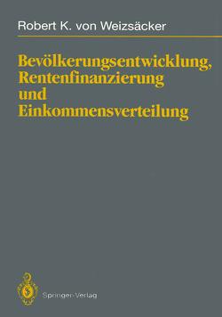 Bevölkerungsentwicklung, Rentenfinanzierung und Einkommensverteilung von Weizsäcker,  Robert K.von
