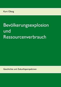 Bevölkerungsexplosion und Ressourcenverbrauch von Olzog,  Kurt