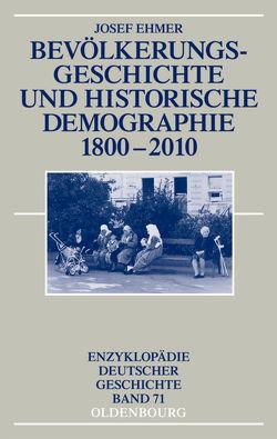 Bevölkerungsgeschichte und Historische Demographie 1800-2010 von Ehmer,  Josef