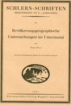 Bevölkerungsgeographische Untersuchungen im Unterinntal von Fliri,  Franz