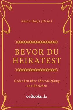 Bevor du heiratest von Hoefs,  Anton