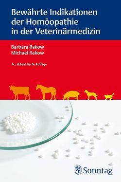 Bewährte Indikationen der Homöopathie in der Veterinärmedizin von Rakow,  Barbara, Rakow,  Michael