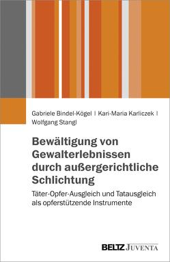 Bewältigung von Gewalterlebnissen durch außergerichtliche Schlichtung von Bindel-Kögel,  Gabriele, Karliczek,  Kari-Maria, Stangl,  Wolfgang