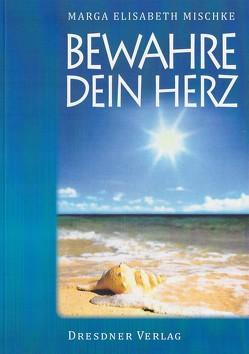 Bewahre dein Herz von Mischke-Normann,  Marga, Oertel,  Holger