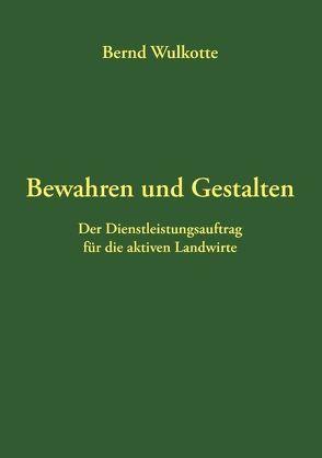 Bewahren und Gestalten von Wulkotte,  Bernd