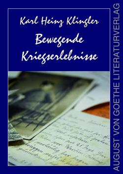 Bewegende Kriegserlebnisse von Klinger,  Karl-Heinz