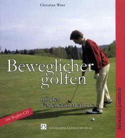 Beweglicher golfen mit der Feldenkrais-Methode von Schneider,  Klaus, Waas,  Christian
