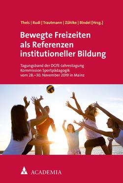 Bewegte Freizeiten als Referenzen institutioneller Bildung von Bindel,  Tim, Rudi,  Helena, Theiß,  Christian, Trautmann,  Laura, Zühlke,  Maren