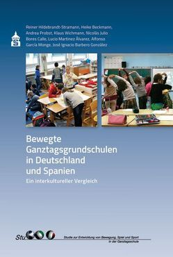 Bewegte Ganztagsgrundschulen in Deutschland und Spanien von Beckmann,  Heike, Hildebrandt-Stramann,  Reiner, Probst,  Andrea, Wichmann,  Klaus