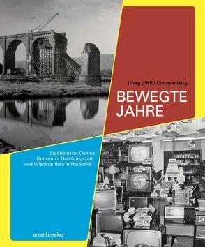 Bewegte Jahre – Stadtdirektor Oehms Notizen zu Nachkriegszeit und Wiederaufbau in Herdecke von Creutzenberg,  Willi, Oehm,  Klaus