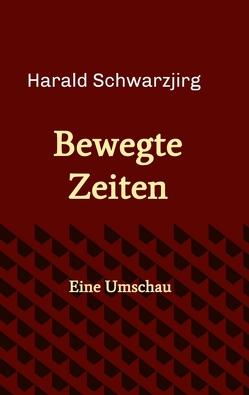 Bewegte Zeiten von Schwarzjirg,  Harald