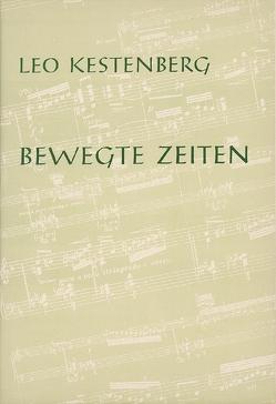 Bewegte Zeiten von Kestenberg,  Leo