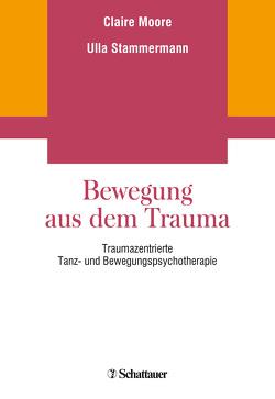 Bewegung aus dem Trauma von Moore,  Claire, Stammermann,  Ulla