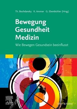 Bewegung – Gesundheit – Medizin von Ammer,  Kurt, Bochdansky,  Thomas, Ebenbichler,  Gerold