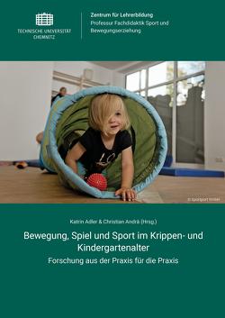 Bewegung, Spiel und Sport im Krippen- und Kindergartenalter von Adler,  Katrin, Andrae,  Christian